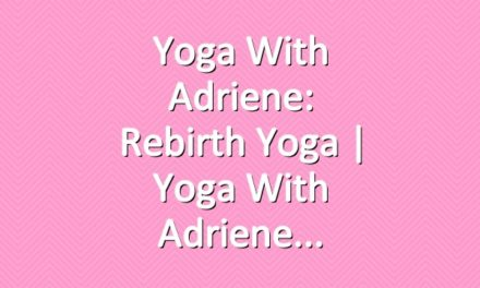 Yoga With Adriene: Rebirth Yoga  |  Yoga With Adriene
