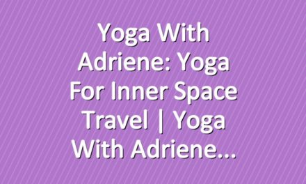 Yoga With Adriene: Yoga for Inner Space Travel     Yoga With Adriene