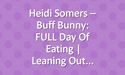 Heidi Somers – Buff Bunny: FULL Day of Eating | Leaning Out