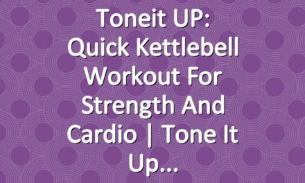 Toneit UP: Quick Kettlebell Workout For Strength And Cardio   Tone It Up