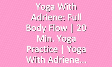 Yoga With Adriene: Full Body Flow  |  20 Min. Yoga Practice  |  Yoga With Adriene