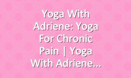 Yoga With Adriene: Yoga For Chronic Pain  |  Yoga With Adriene