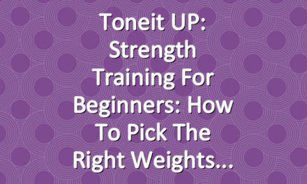 Toneit UP: Strength Training for Beginners: How to Pick the Right Weights