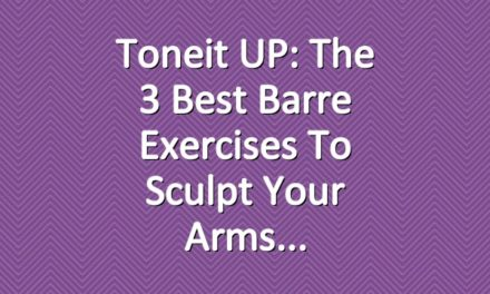 Toneit UP: The 3 Best Barre Exercises to Sculpt Your Arms