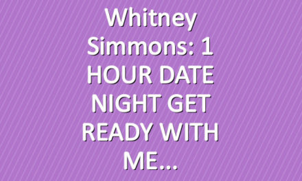 Whitney Simmons: 1 HOUR DATE NIGHT GET READY WITH ME