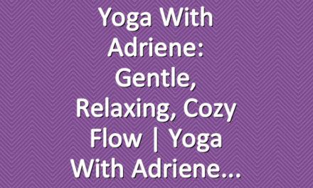 Yoga With Adriene: Gentle, Relaxing, Cozy Flow  |  Yoga With Adriene
