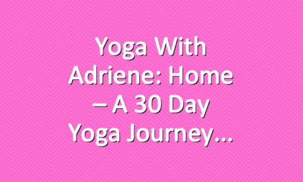 Yoga With Adriene: Home – A 30 Day Yoga Journey