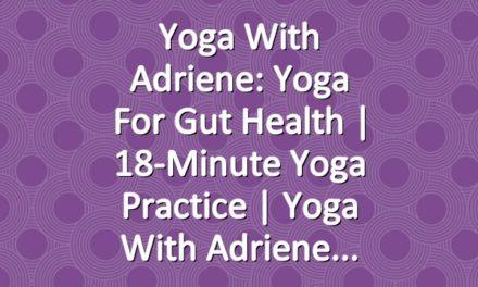 Yoga With Adriene: Yoga For Gut Health     18-Minute Yoga Practice   Yoga With Adriene