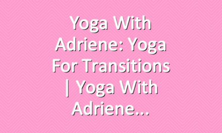 Yoga With Adriene: Yoga For Transitions  |  Yoga With Adriene