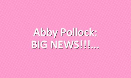 Abby Pollock: BIG NEWS!!!