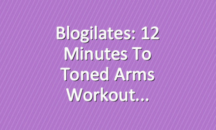Blogilates: 12 Minutes to Toned Arms Workout