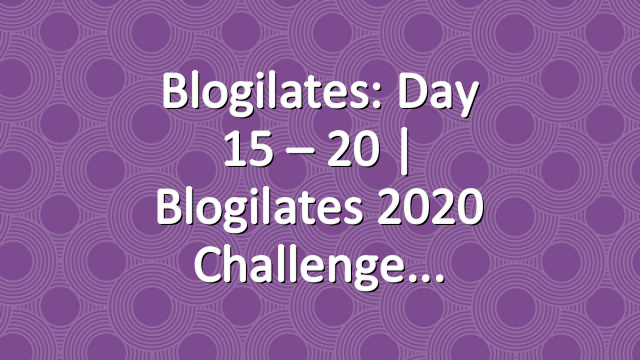 Blogilates: Day 15 – 20 | Blogilates 2020 Challenge