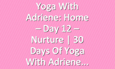 Yoga With Adriene: Home – Day 12 – Nurture  |  30 Days of Yoga With Adriene