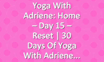 Yoga With Adriene: Home – Day 15 – Reset     30 Days of Yoga With Adriene