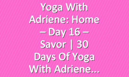 Yoga With Adriene: Home – Day 16 – Savor  |  30 Days of Yoga With Adriene