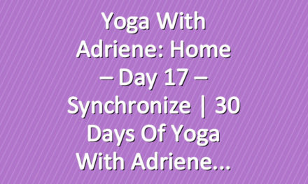 Yoga With Adriene: Home – Day 17 – Synchronize  |  30 Days of Yoga With Adriene