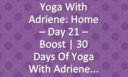 Yoga With Adriene: Home – Day 21 – Boost     30 Days of Yoga With Adriene