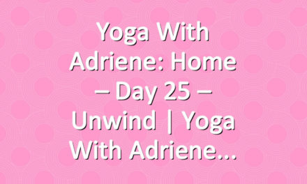 Yoga With Adriene: Home – Day 25 – Unwind  |  Yoga With Adriene