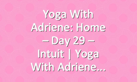 Yoga With Adriene: Home – Day 29 – Intuit  |  Yoga With Adriene