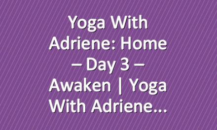 Yoga With Adriene: Home – Day 3 – Awaken  |  Yoga With Adriene