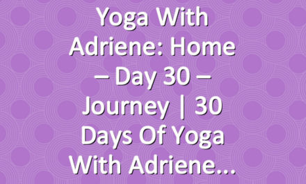 Yoga With Adriene: Home – Day 30 – Journey  |  30 Days of Yoga With Adriene