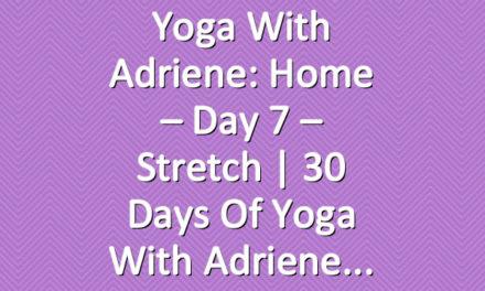 Yoga With Adriene: Home – Day 7 – Stretch  |  30 Days of Yoga With Adriene