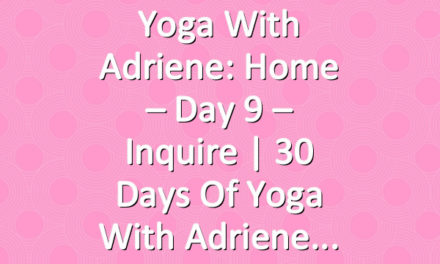 Yoga With Adriene: Home – Day 9 – Inquire  |  30 Days of Yoga With Adriene
