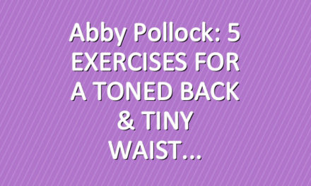 Abby Pollock: 5 EXERCISES FOR A TONED BACK & TINY WAIST