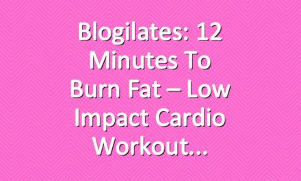 Blogilates: 12 Minutes to Burn Fat – Low Impact Cardio Workout