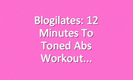 Blogilates: 12 Minutes to Toned Abs Workout