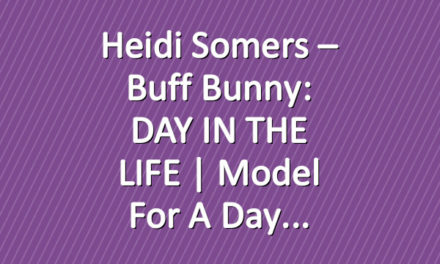 Heidi Somers – Buff Bunny: DAY IN THE LIFE | Model for a day