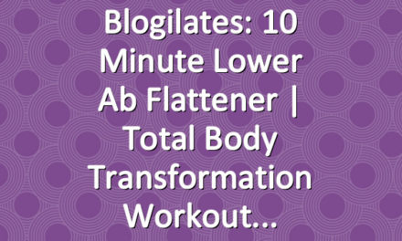 Blogilates: 10 Minute Lower Ab Flattener | Total Body Transformation Workout