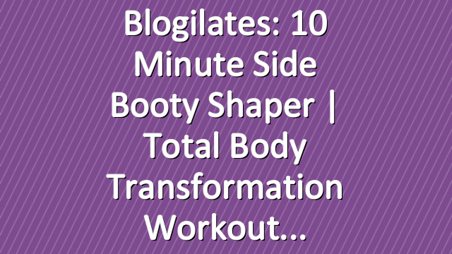 Blogilates: 10 Minute Side Booty Shaper | Total Body Transformation Workout
