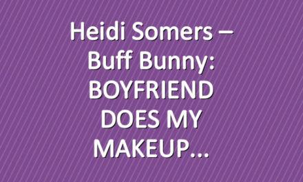 Heidi Somers – Buff Bunny: BOYFRIEND DOES MY MAKEUP
