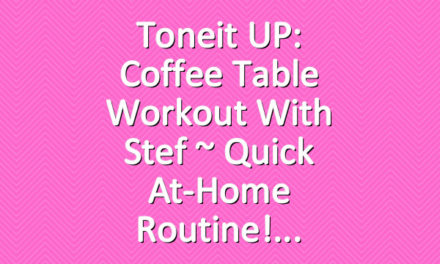 Toneit UP: Coffee Table Workout With Stef ~ Quick At-Home Routine!