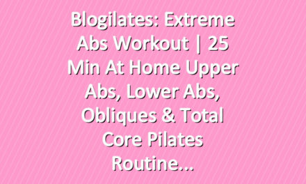Blogilates: Extreme Abs Workout | 25 Min At Home Upper Abs, Lower Abs, Obliques & Total Core Pilates Routine