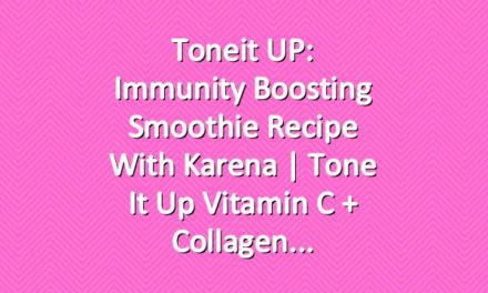 Toneit UP: Immunity Boosting Smoothie Recipe With Karena | Tone It Up Vitamin C + Collagen