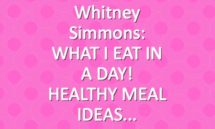 Whitney Simmons: WHAT I EAT IN A DAY! HEALTHY MEAL IDEAS