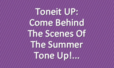 Toneit UP: Come Behind The Scenes of the Summer Tone Up!