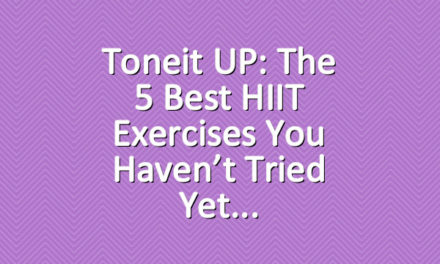 Toneit UP: The 5 Best HIIT Exercises You Haven't Tried Yet