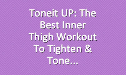 Toneit UP: The Best Inner Thigh Workout to Tighten & Tone