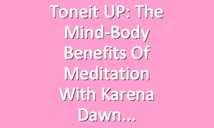 Toneit UP: The Mind-Body Benefits of Meditation With Karena Dawn