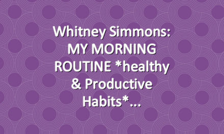 Whitney Simmons: MY MORNING ROUTINE *healthy & productive habits*
