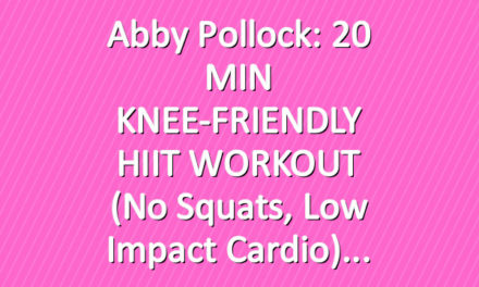 Abby Pollock: 20 MIN KNEE-FRIENDLY HIIT WORKOUT (No Squats, Low Impact Cardio)