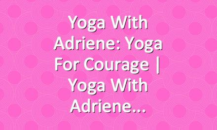 Yoga With Adriene: Yoga For Courage     Yoga With Adriene