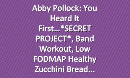Abby Pollock: you heard it first…*SECRET PROJECT*, Band Workout, Low FODMAP Healthy Zucchini Bread