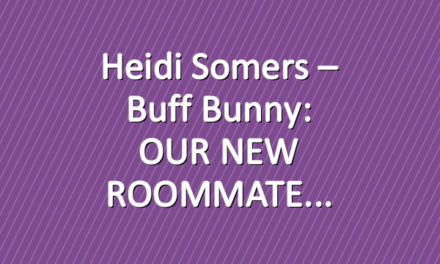 Heidi Somers – Buff Bunny: OUR NEW ROOMMATE