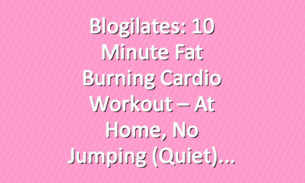 Blogilates: 10 Minute Fat Burning Cardio Workout – At home, No Jumping (Quiet)