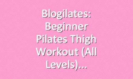Blogilates: Beginner Pilates Thigh Workout (All Levels)