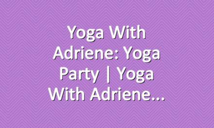 Yoga With Adriene: Yoga Party  |  Yoga With Adriene